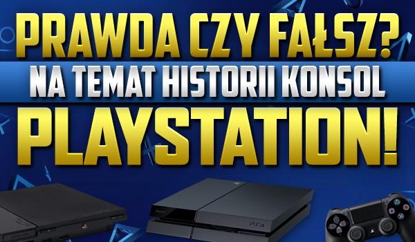 """""""Prawda czy fałsz?"""" na temat historii konsol """"PlayStation""""."""