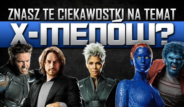 Czy znasz te ciekawostki na temat X-Men'ów?