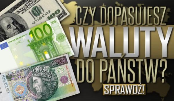 Czy dopasujesz waluty do państw?