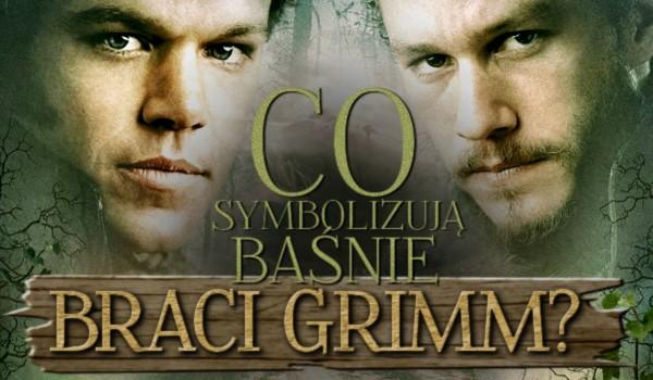 Co symbolizują baśnie braci Grimm?