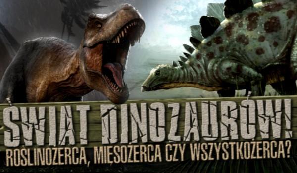 Świat dinozaurów – roślinożerca, mięsożerca czy wszystkożerca? Test na czas!