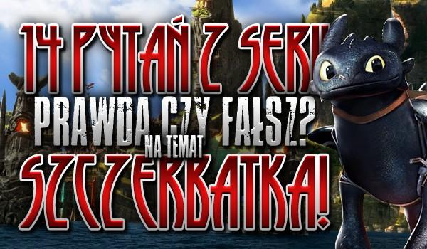 """14 pytań z serii """"Prawda czy fałsz?"""" na temat Szczerbatka – dla fanów """"Jak wytresować smoka""""!"""