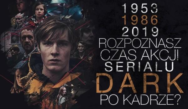 """1953, 1986 czy 2019 rok? – Rozpoznasz czas akcji serialu """"Dark"""" po kadrze?"""