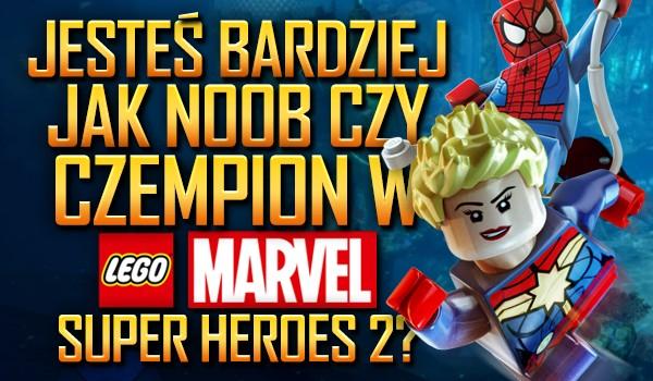 """Jesteś bardziej jak czempion czy noob w grze """"LEGO Marvel Super Heroes 2""""?"""