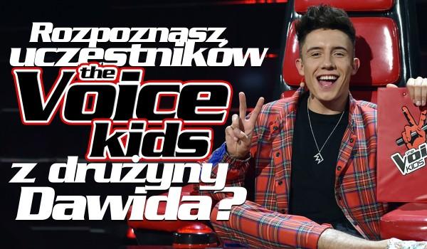 """Czy rozpoznasz uczestników """"The Voice Kids"""" z drużyny Dawida?"""