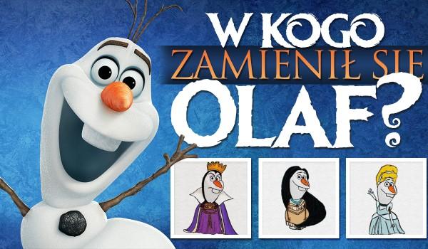 Odgadniesz, w jaką postać przemienił się Olaf?