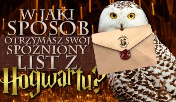 W jaki sposób otrzymasz swój spóźniony list z Hogwartu?