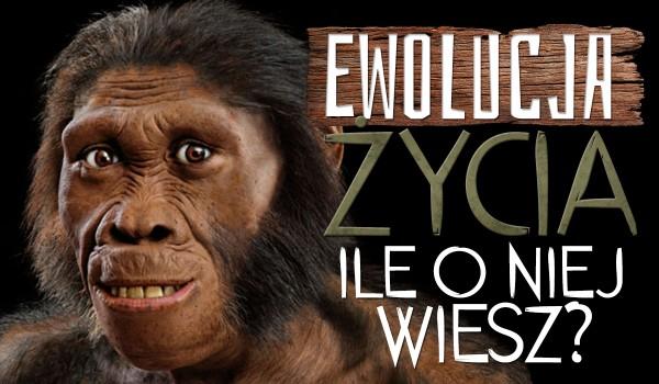 Ewolucja życia – ile o niej wiesz?