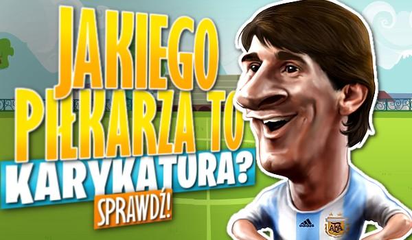 Jakiego piłkarza to karykatura?