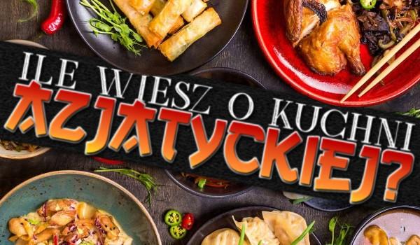 Ile wiesz o kuchni azjatyckiej?