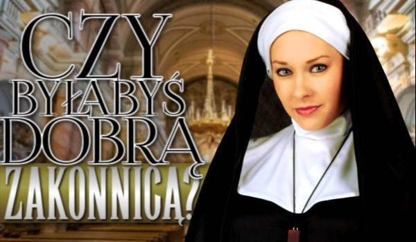 Czy byłabyś dobrą zakonnicą?