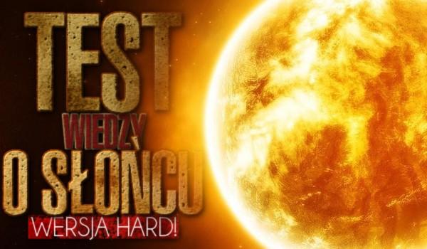 Test wiedzy o Słońcu! Wersja hard!