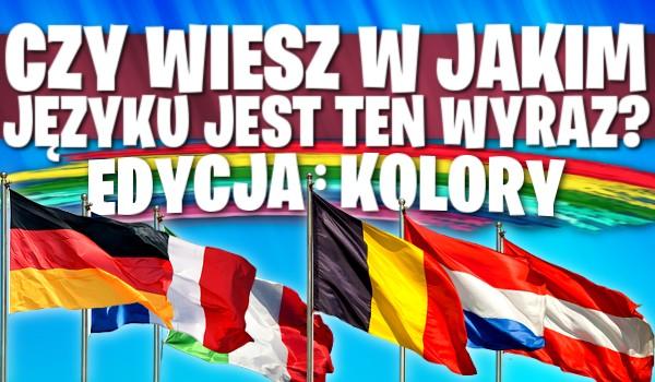 Czy wiesz, w jakim języku jest ten wyraz? Edycja KOLORY!