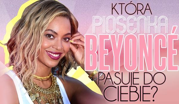 Która piosenka Beyoncé do Ciebie pasuje?