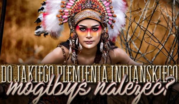 Do którego plemienia indiańskiego mógłbyś należeć?