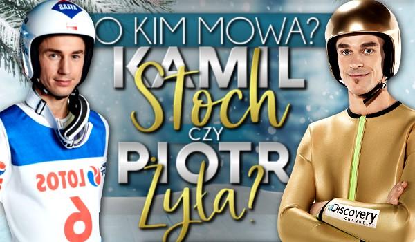 Kamil Stoch czy Piotr Żyła? O kim mowa?