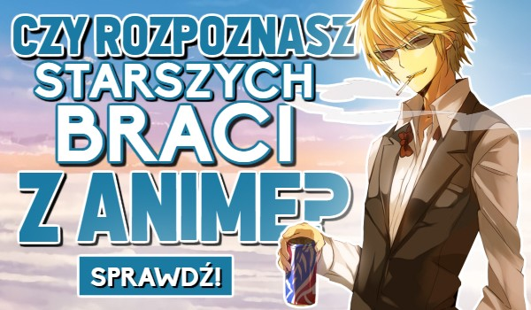Czy rozpoznasz starszych braci z Anime?
