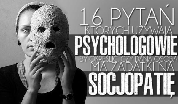16 pytań, których używają psychologowie, by określić czy dana osoba ma zadatki na socjopatę
