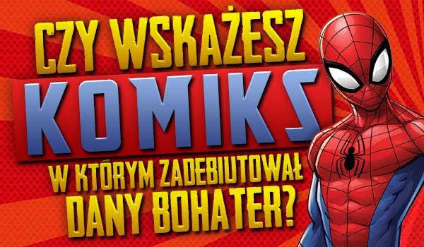 Wskażesz komiks, w którym zadebiutował dany bohater?