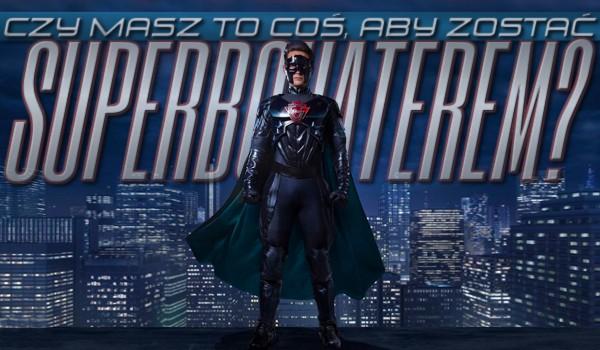 """Czy masz to """"coś"""", aby zostać superbohaterem?"""