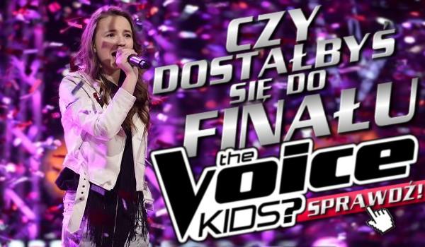 Czy dostałbyś się do finału The Voice Kids?