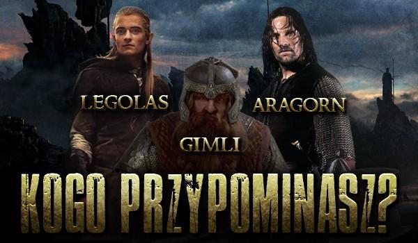 Przypominasz bardziej Aragorna, Legolasa czy Gimliego?
