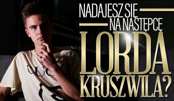 Czy nadajesz się na następcę Lorda Kruszwila?
