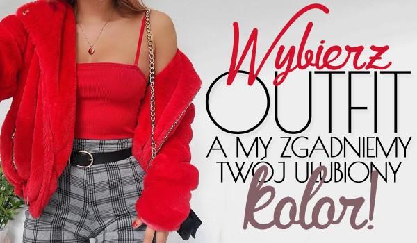Wybierz outfit, a my zgadniemy Twój ulubiony kolor!