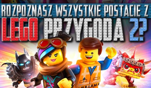 """Rozpoznasz wszystkie postacie z filmu """"LEGO Przygoda 2""""?"""