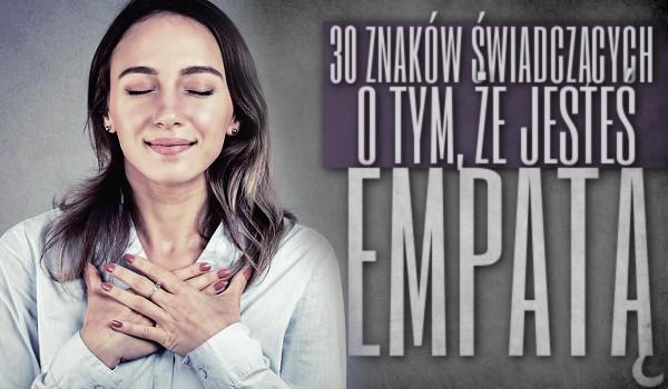 30 znaków świadczących o tym, że jesteś empatą