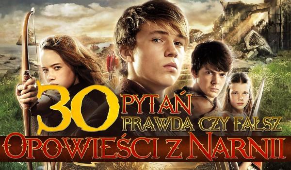 """30 pytań z serii """"Prawda czy fałsz?"""" – Opowieści z Narnii."""