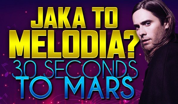 Jaka to melodia u 30 Seconds to Mars?