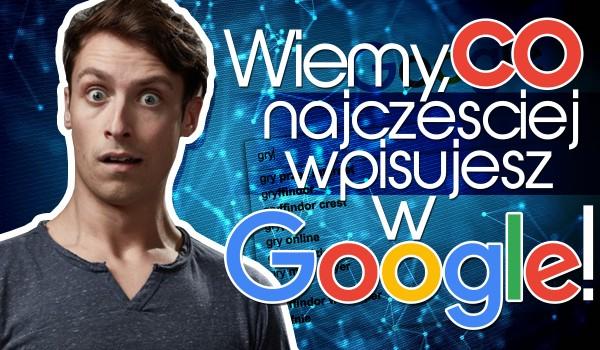 Odpowiedz na 10 pytań, a my zgadniemy, jakie hasło najczęściej wyszukujesz w witrynie Google!
