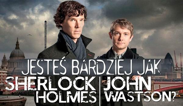 Jesteś jak John Watson czy Sherlock Holmes?