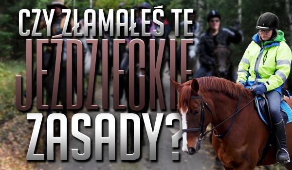 Czy złamałeś te jeździeckie zasady?
