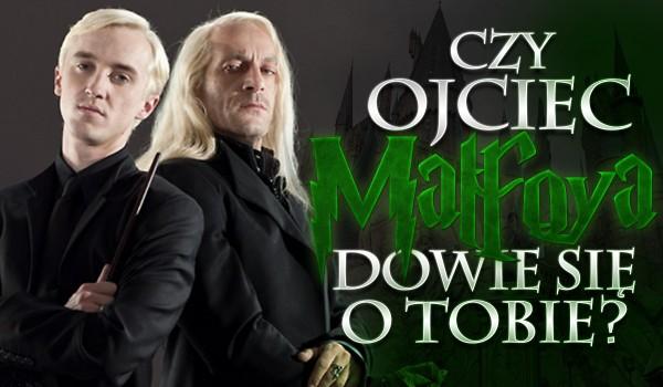 Czy ojciec Malfoya się o Tobie dowie?