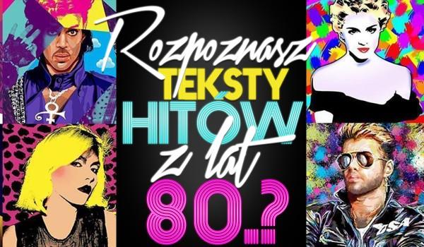 Rozpoznasz teksty piosenek hitów z lat 80-tych?