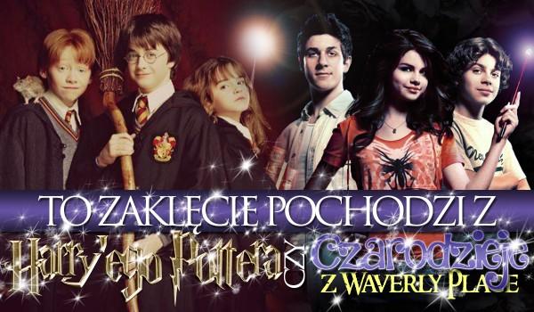 To zaklęcie pojawiło się w Harrym Potterze czy w Czarodziejach z Waverly Place?