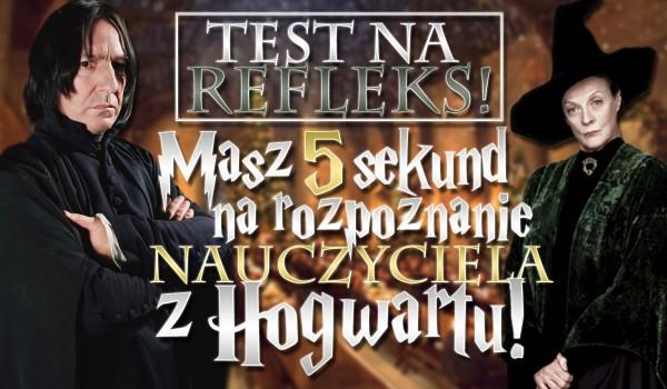 Test na refleks! Masz 5 sekund na rozpoznanie nauczyciela z Hogwartu!