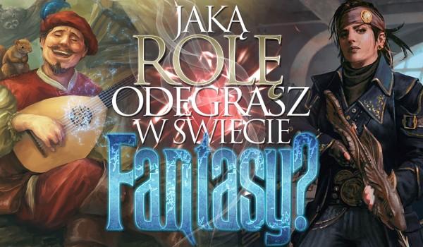 Jaką rolę odegrasz w świecie fantasy?