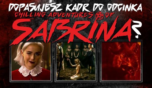 "Czy dopasujesz kadr do odcinka serialu ,,Chilling Adventures of Sabrina""?"