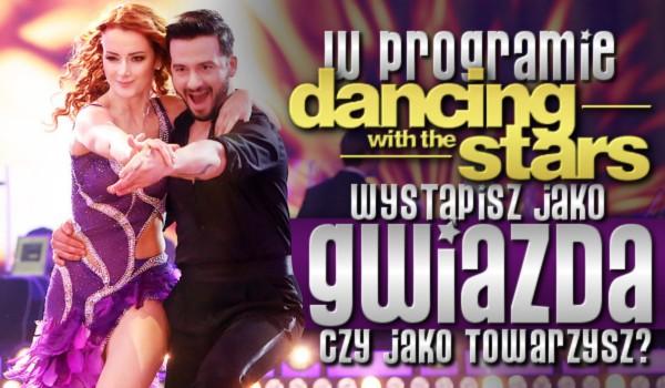 """W programie """"Dancing with the Stars. Taniec z gwiazdami"""" wystąpisz jako gwiazda czy jako towarzysz?"""