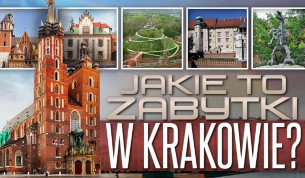 Jakie to zabytki w Krakowie?