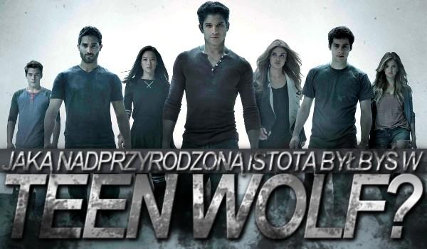 Jaką nadprzyrodzoną istotą byłbyś w Teen Wolf?