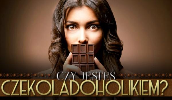 Czy jesteś czekoladoholikiem?