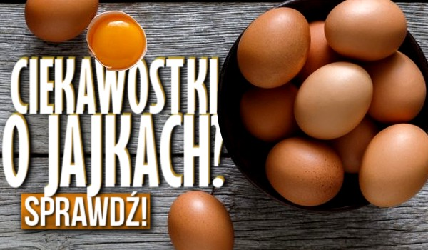 Ciekawostki o jajkach!