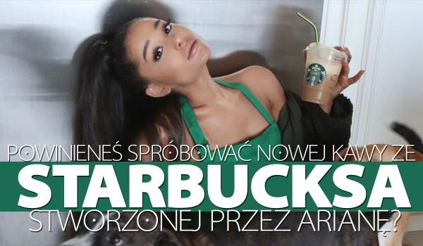 Czy powinieneś napić się nowego smaku kawy w Starbucksie, stworzonego przez Arianę Grande?