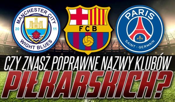 Czy znasz poprawne nazwy klubów piłkarskich?