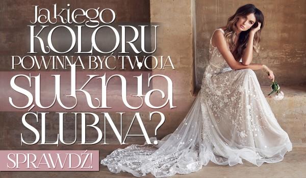 Jakiego koloru powinna być Twoja suknia ślubna?
