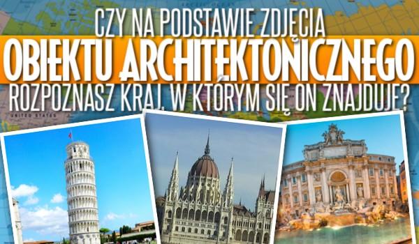 Czy na podstawie obrazku obiektu architektonicznego podasz kraj, w którym on się znajduje?
